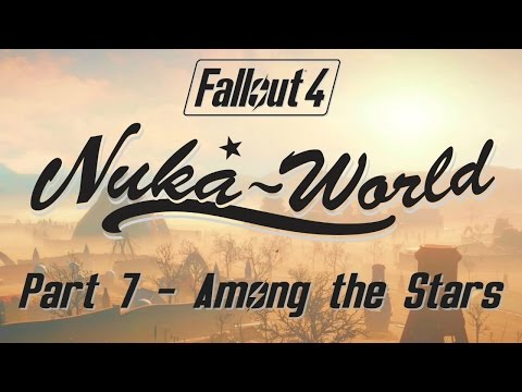 Fallout 4: Nuka World - Part 7 - Among the Stars