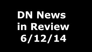 DN News in Review - 6/12/14