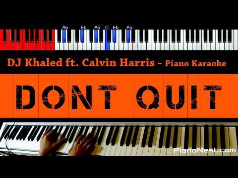 DJ Khaled & Calvin Harris - Don't Quit - HIGHER Key (Piano Karaoke / Sing Along)