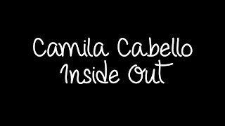 Camila Cabello - Inside Out Lyrics