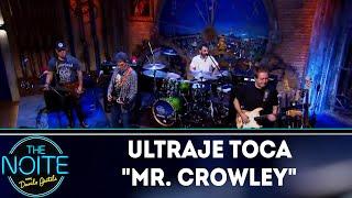 Ultraje toca Mr. Crowley | The Noite (10/07/18)