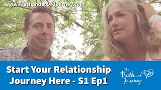 Starting Your Relationship Journey HERE- The Truth and Love Journey Season 1, Episode 1