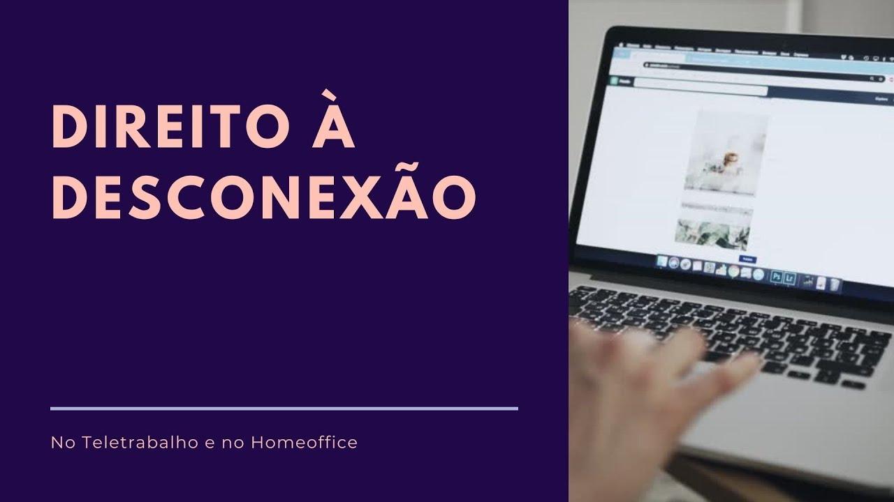 DIREITO À DESCONEXÃO NO TELETRABALHO E NO HOMEOFFICE