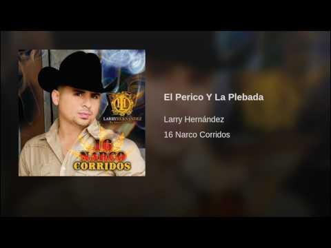 Larry Hernández - El Perico Y La Plebada 16 Narco Corridos