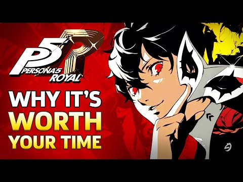 Why Persona 5 Royal Should Be Worth Your Time