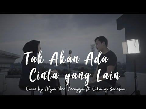 Dewa 19 - Takkan Ada Cinta Yang Lain (Cover by Alya Nur Zurayya ft Gilang Samsoe)