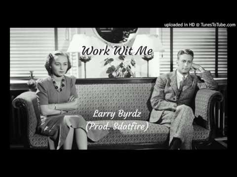 Larry Byrdz - Work Wit Me [official audio] (Prod. SDotFire)