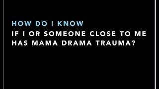 How Do I Know If I Have Mama Drama Trauma?