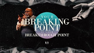 Your Breaking Point Is Your Breakthrough Point - Bishop T.D. Jakes