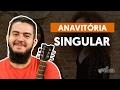 Singular - Anavitória (aula de violão simplificada)
