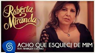 Roberta Miranda  feat. Henrique e Juliano - Acho Que Esqueci De Mim [Clipe Oficial]