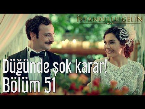 İstanbullu Gelin 51. Bölüm - Düğünde Şok Karar!