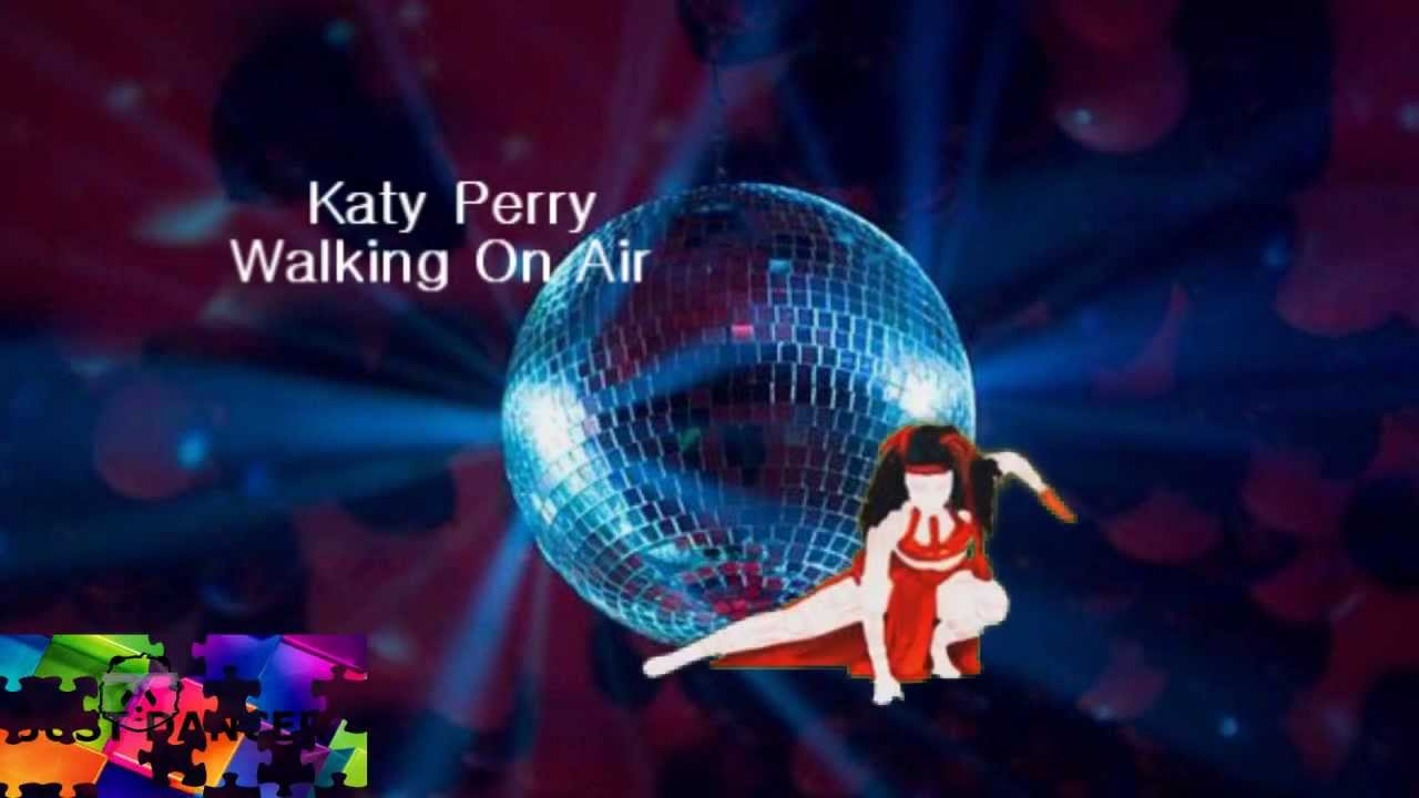 Katy Perry Walking On Air Just Dance - Katy Perr...