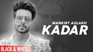 Kadar (Official B&W )   Mankirt Aulakh   Sukh Sanghera   Latest Punjabi Songs 2019