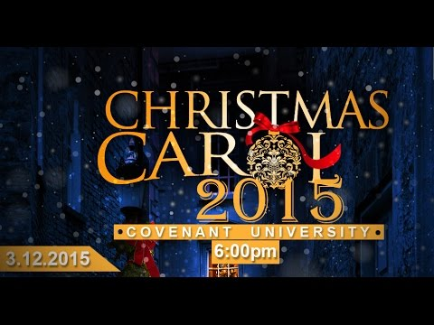 CHRISTMAS CAROL 2015  (Covenant University)
