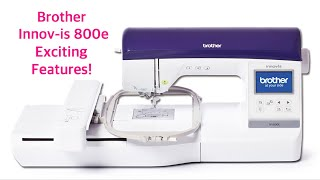 The Brother Innovis 800E Exciting Features!