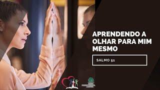 APRENDENDO A OLHAR PARA MIM MESMO - Salmo 51