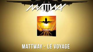 Mattway - Le Voyage (Original Mix)