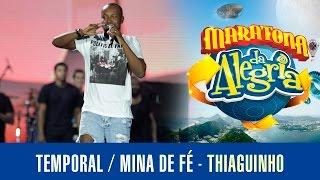 Temporal & Mina de Fé - Thiaguinho (Maratona da Alegria)