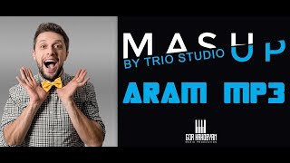 Mashup By Trio Studio N7 - Aram mp3
