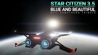 Star Citizen 3.5 - Blue and Beautiful - Neil Armstrong tribute