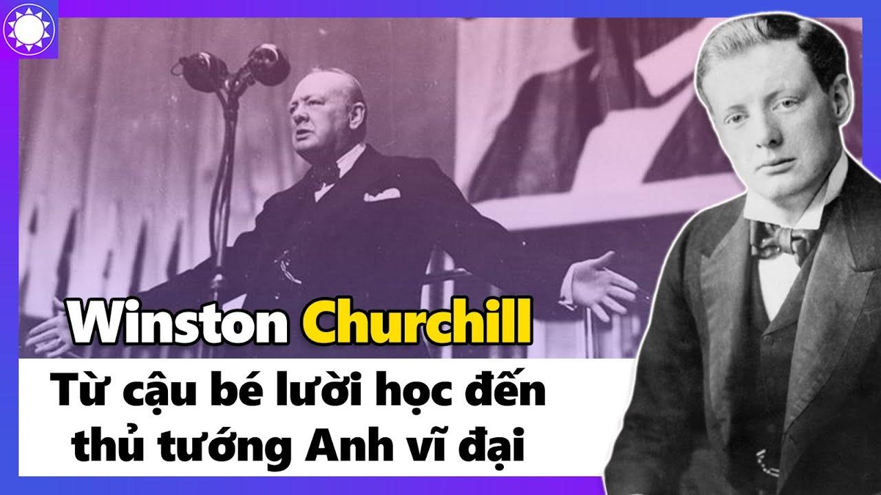 Winston Churchill - Từ Cậu Bé Lười Học Đến Thủ Tướng Vĩ Đại Của Nước Anh