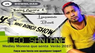Leo Santana   Medley Morena que senta  Verão 2017 (Editado Yndio Dança show)