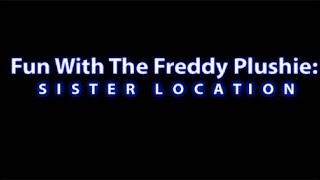 Fun With The Freddy Plushie: SISTER LOCATION | WHERE ARE THE FRICKEN PLUSHIES!!!