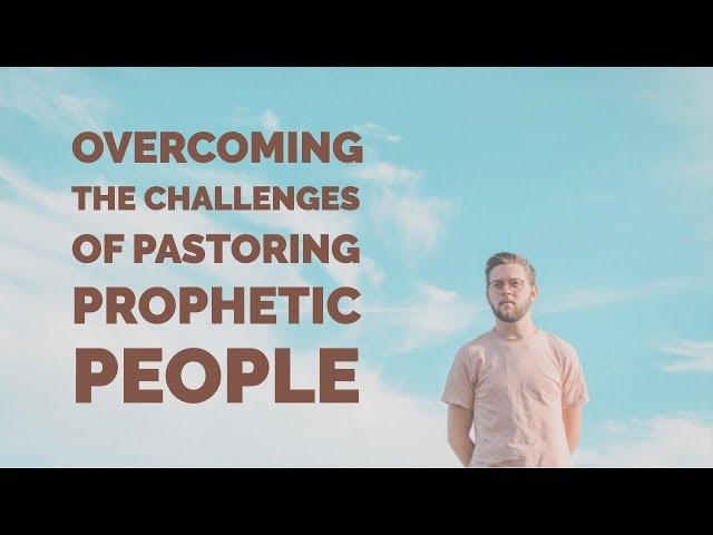 Overcoming Challenges to Pastoring Prophetic People | Prophetic Discipleship