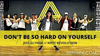 don t be so hard on yourself ll jess glynne    dance fitness choreography ll refit revolution