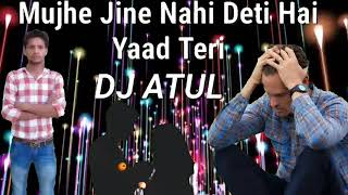 mujhe-jeene-nahi-deti-hai-yaad-teri-heart-touching-love-mix-song-by-dj-atul