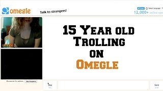 15  Year Old Trolling on Omegle !!!