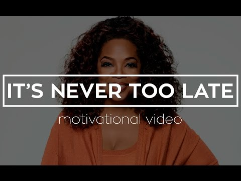 It's Never Too Late- Motivational Video