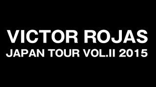 Victor Rojas Japan Tour Vol.II 2015