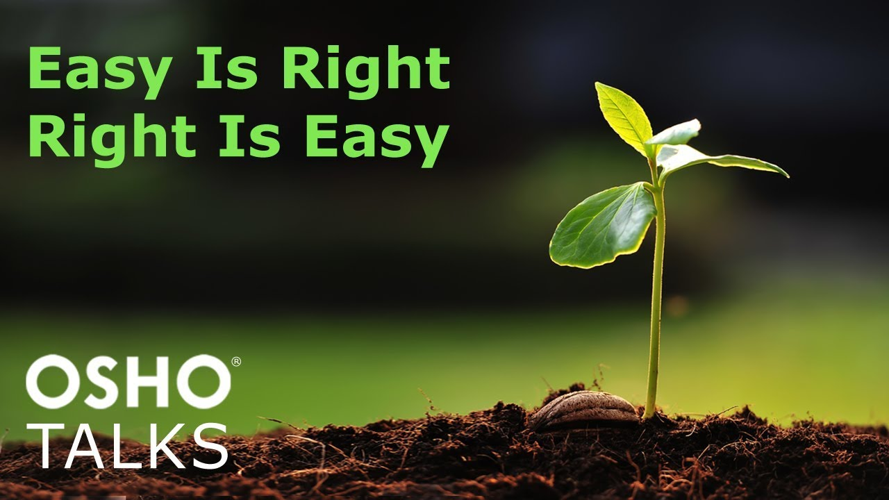 OSHO: Easy Is Right – Right Is Easy ...