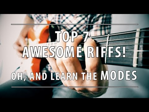 TOP 7 RIFFS   Oh, and learn the MODES!!