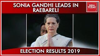 Sonia Gandhi Leads In Raebareli | Results 2019