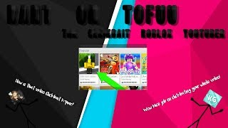 Rant on Tofuu the Clickbaiting Roblox YouTuber!
