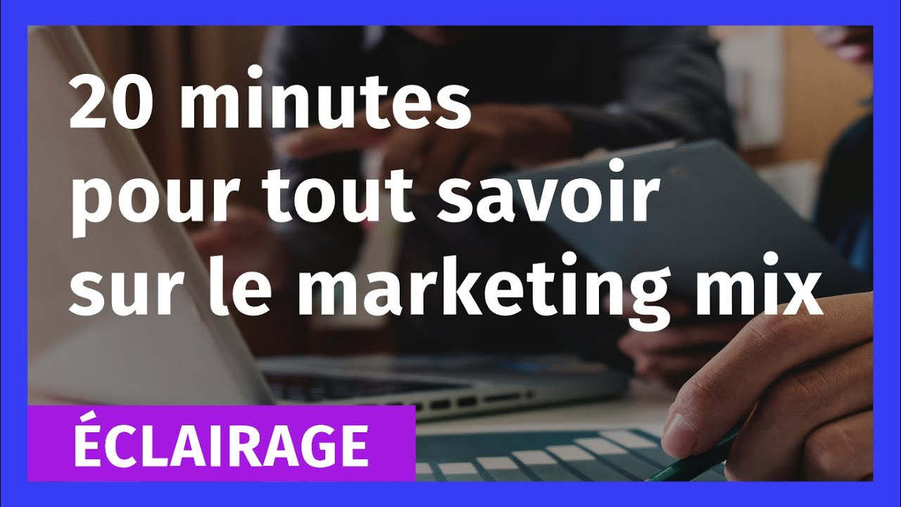 20mn Pour Tout Savoir Sur Le Marketing Mix Youtube