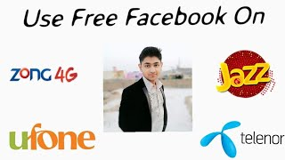 How To Use Free Facebook On | Zong | Jazz | Telenor | Ufone | (2018)