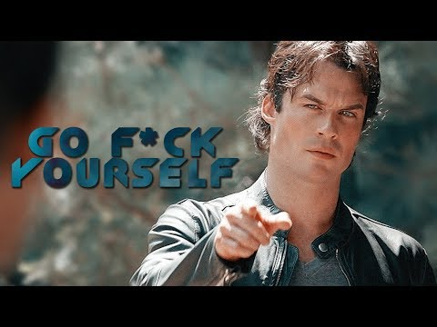 ► Damon Salvatore || Go F*ck Yourself