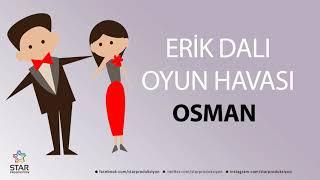 Erik Dalı OSMAN - İsme Özel Oyun Havası