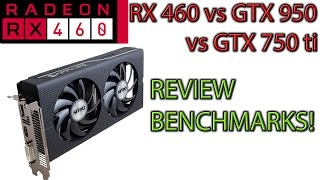 RX 460 REVIEW and Benchmarks! vs GTX 750 ti vs GTX 950 - Is it good value?