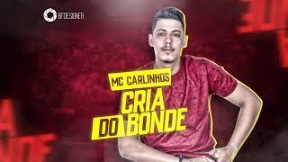 MC CARLINHOS - CRIA DO BONDE