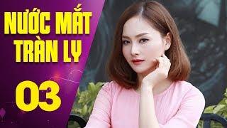 Nước Mắt Tràn Ly - Tập 3 | Phim Tình Cảm Việt Nam Mới Nhất 2017