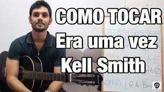 Baixar ERA UMA VEZ - Kell Smith (aula de violão) - leandrofrancisconi #51