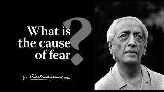 What is the cause of fear? | Krishnamurti