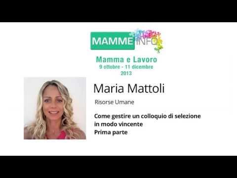 Come gestire un colloquio di selezione in modo vincente -  1Parte - Maria Mattoli