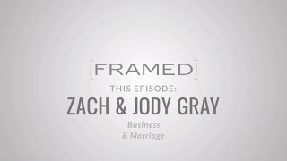 FRAMED Ep 10 | Zach and Jody Gray | Business | Marriage