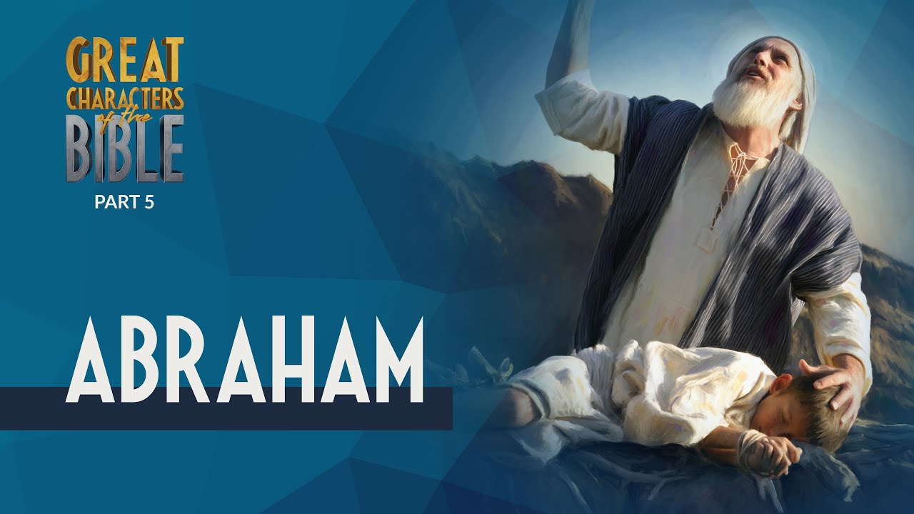 It Is Written - Great Characters of the Bible: Abraham